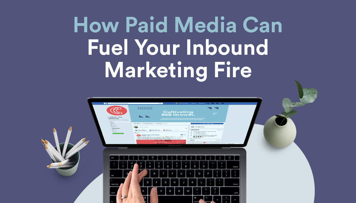 CC_Blog_How-Paid-Media-Can-Fuel-Your-Inbound--Marketing-Fire