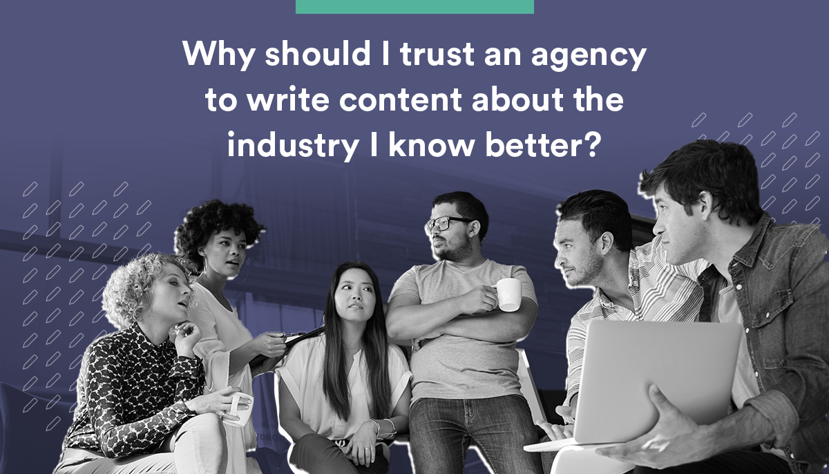 CreativeCave_Blog_Why-Should-I-trust-an-Agency--to-Write-Content-about-the--Industry-I-know-better